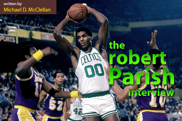 682398ab932 The Robert Parish Interview – Celtic Nation
